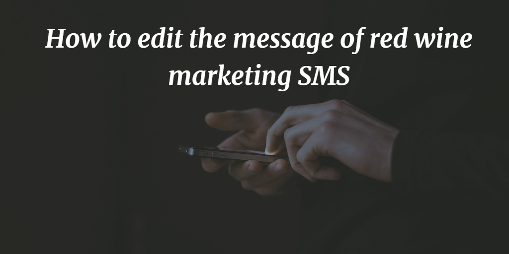 How to edit the message of red wine marketing SMS