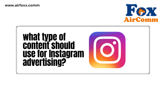what type of content should use for Instagram advertising
