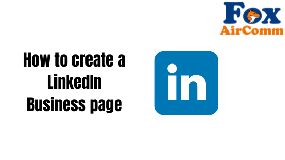 how to create linkedin business page