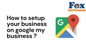 how to setup your business on google my business